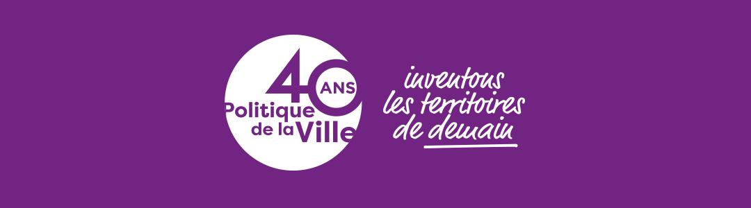 Label «40 ans de la politique de la ville – Inventons les territoires de demain»